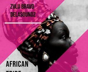 Zulu Bravo & DeLAsoundz African Tribe Mp3 Fakaza Music Download