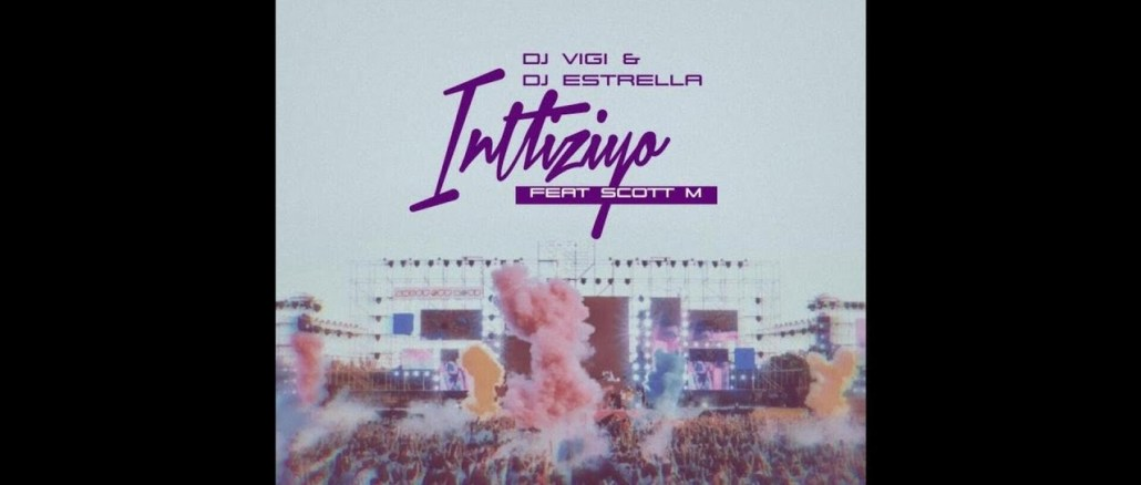Dj Vigi & Estrella ft. Scott M Intliziyo Mp3 Fakaza Music Download