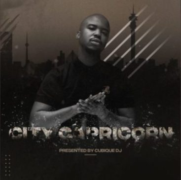 Download Cubique DJ City Capricorn Album Zip Fakaza