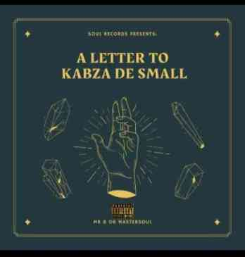 Mr 606 Mastersoul A Letter To Kabza De Small Zip Fakaza Music Download