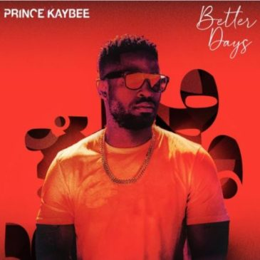 Prince Kaybee Better Days Album Zip Fakaza Music Download