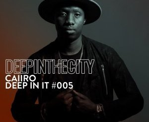 Caiiro Deep In It 005 Mp3 Fakaza Music Download