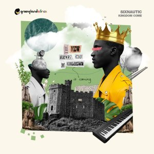 Download SixNautic Kingdom Come Ep Zip Fakaza