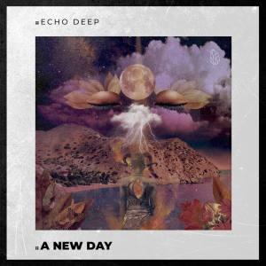 Echo Deep A New Day (Original Mix) Mp3 Mp3 Fakaza Music Download