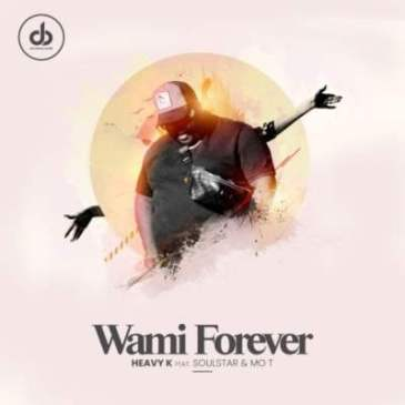Download Heavy K Wami Forever Mp3 Fakaza Music
