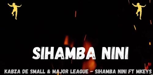 DOWNLOAD Kabza De Small & Major League Djz Sihamba Nini Ft. Mkeys Mp3