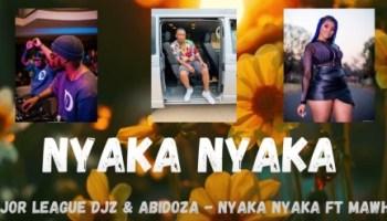 DOWNLOAD Major League Djz & Abidoza Nyaka Nyaka Ft. MaWhoo Mp3 Fakaza