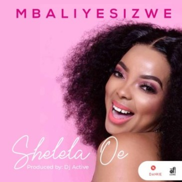 Download Mbaliyesizwe Shelela Oe Mp3 Fakaza