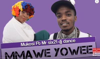 Mukosi Mmawe Yowee Ft. Mr Six21 Dj Dance Mp3 Fakaza Music Download
