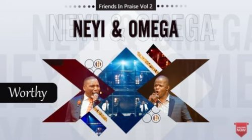 Neyi Zimu & Omega Khunou Worthy (Friends In Praise) Mp3 Fakaza Music Download