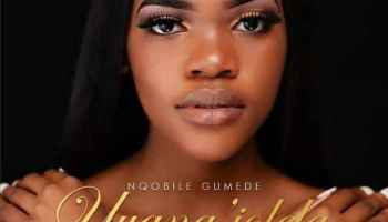 Nqobile Gumede Uyang'jolela Mp3 Fakaza Music Download
