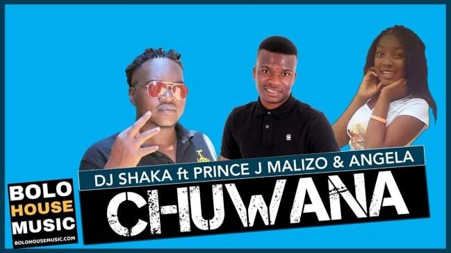 DJ Shaka Chuwana Ft Prince J.Malizo x Angela Mp3 Fakaza Music Download