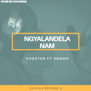 Download khestar Ngyalandela Nam Mp3 Fakaza Music Download