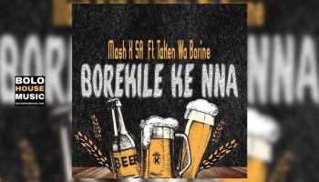 Borekile Ke Nna Mash K Feat. Taken wabo Rinee Mp3 Fakaza Music Download