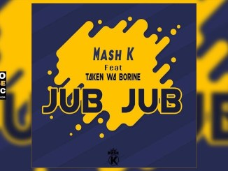 Mash K Jub Jub Ft. Taken wabo Rinee Mp3 Fakaza Music Download