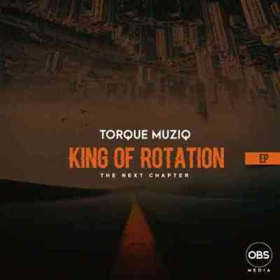Torque Musiq King of Rotation (Next Chapter) Album Download Zip Fakaza