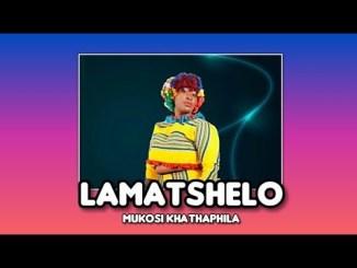 Mukosi LAMATSHELO Mp3 Fakaza Music Download