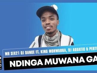 Mr Six21 DJ Dance Ndinga Muwana Gai ft. King Mohwabha x DJ AQuatic & Pertu Vee Mp3 Download
