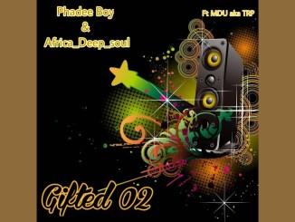 Gifted 02 Phadee Boy Africa_Deep_soul MDU aka TRP Amapiano Mp3 Fakaza Music Download