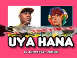 Download DJ Active UYA HANA Mp3 Fakaza