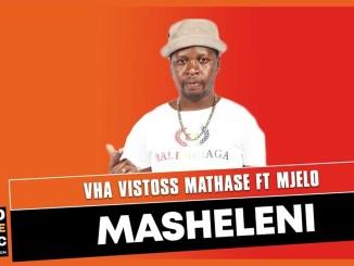 Vha Vistoss Mathase Masheleni Ft. Mjelo Mp3 Fakaza Music Download