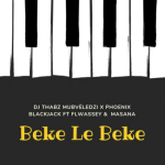 DOWNLOAD Dj Maphorisa x Dj Thabz Mubveledzi x Phoenix Blackjack Beke Le Beke (ft. Flwassey D & Masana) Mp3