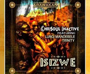 Chrisoul Inactive – Isizwe (Afro Mix) Ft. Lungi Mandebele & Trinity mp3 download