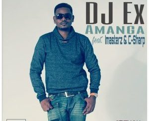 DJ Ex – Amanga Ft. Imasterz & C-Sharp mp3 download