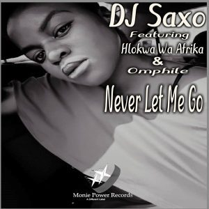 DJ Saxo – Never Let Me Go Ft. Hlokwa Wa Afrika & Omphile mp3 download