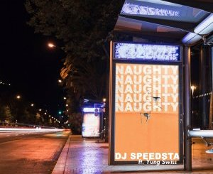 DJ Speedsta Ft. Yung Swiss – Naughty mp3 download