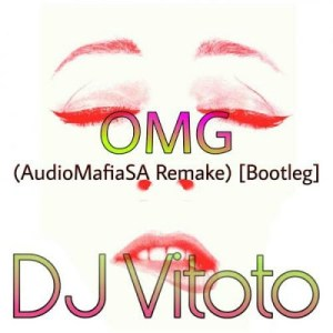 DJ Vitoto – OMG (AudioMafiaSA Remake) [Bootleg] mp3 download