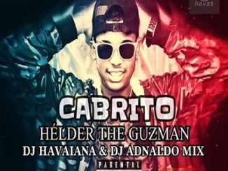 Hélder The Guzman – Cabrito Ft. Dj Havaiana, Dj Adnaldo Mix & Dj Kapiro Jr mp3 download