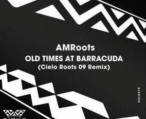 AM Roots – Old Times at Barracuda (Cielo Roots 09 Remix) mp3 download