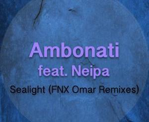 Ambonati – Sealight (FNX Omar Remix) Ft. Neipa mp3 download