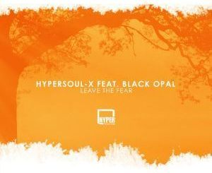 HyperSOUL-X – Leave The Fear (Afro HT) Ft. Black Opal mp3 download