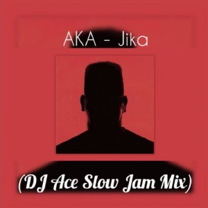 AKA – Jika (DJ Ace Slow Jam Mix) mp3 download