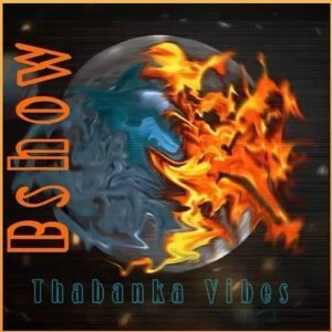 B Show – Thabanka Vibes Vol.6 mp3 download