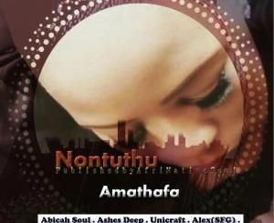 Nontuthu – Amathafa Ft. Unicraft mp3 downlolad