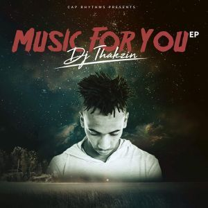 EP: Dj Thakzin – Music For You
