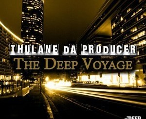 Thulane Da Producer – The Deep Voyage EP