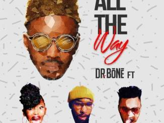 Dr. Bone – All The Way Ft. Gigi Lamayne, pH Raw X & Tshego koke