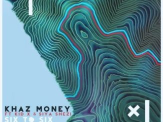 Khaz Money Six To Six Ft. Kid X & Siya Shezi mp3 Download