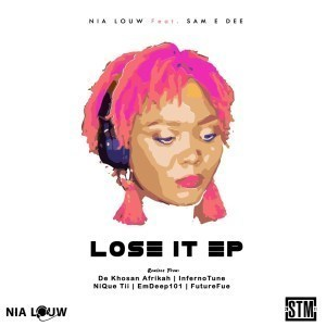Nia Louw, Sam E Dee Lose It (Remixes) Mp3 Download Fakaza