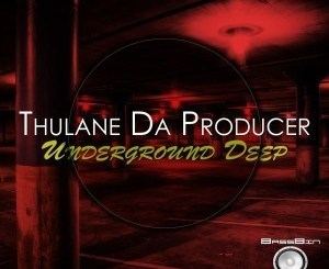 DOWNLOAD Thulane Da Producer Underground Deep EP