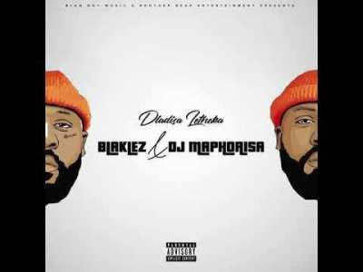 DOWNLOAD Blaklez & Dj Maphorisa Dlalisa Letheka Mp3