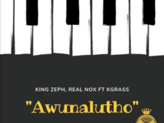 King Zeph, Real Nox Awunalutho (Amapiano) Ft. Kgrass Mp3 Download