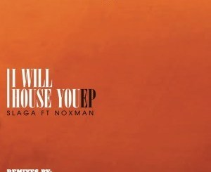 DOWNLOAD Slaga, Noxman I Will House You EP Zip