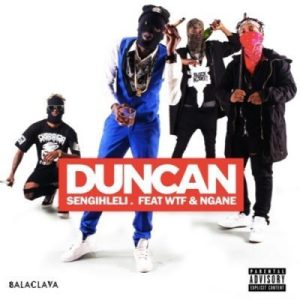 DOWNLOAD Duncan Ft. WTF & Ngane Sengihleli Mp3