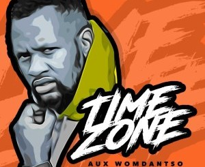 DOWNLOAD Aux WoMdantso Time Zone Ft. Madanon Mp3