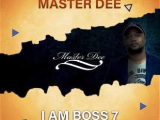 DOWNLOAD Master Dee I Am Boss 7 Mix Mp3